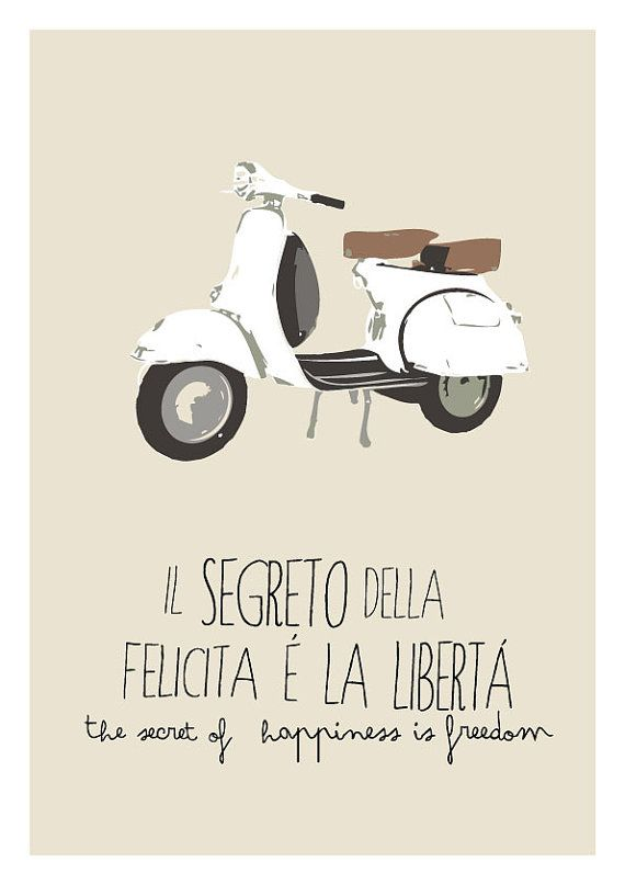 The italian quote sayng ' Il segreto della felicità è la libertà - The secret of happiness is freedom' was a must for Italian people after the II world war when this small scooter meant freedom of movement and travel