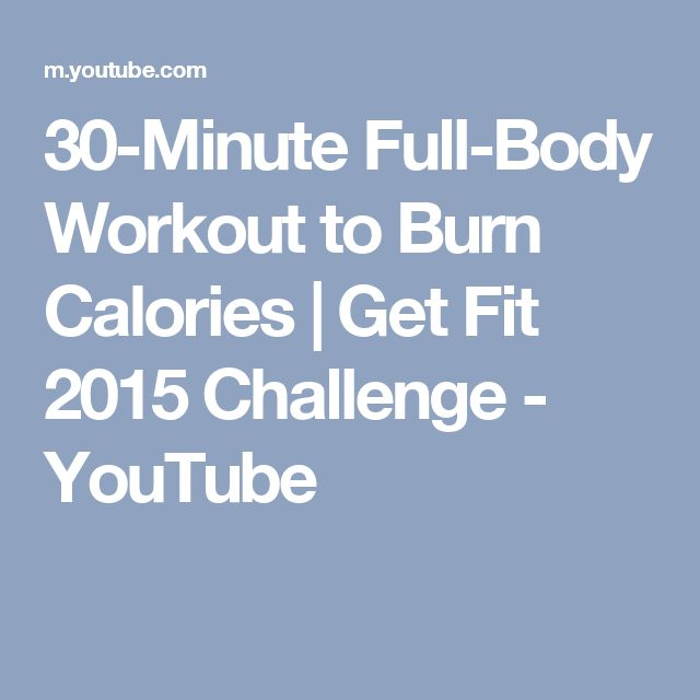 30-Minute Full-Body Workout to Burn Calories | Get Fit 2015 Challenge - YouTube