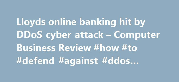Lloyds online banking hit by DDoS cyber attack – Computer Business Review #how #to #defend #against #ddos #attack http://nigeria.nef2.com/lloyds-online-banking-hit-by-ddos-cyber-attack-computer-business-review-how-to-defend-against-ddos-attack/  # Lloyds online banking hit by DDoS cyber attack Add to favorites Lloyds services were disrupted over a two-day period, with customers unable to check balances or send payments. Some of the UK's biggest banks have reportedly been attacked by an…