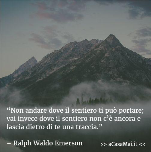 Non andare dove il #sentiero ti può portare; vai invece dove il sentiero non c'è ancora e lascia dietro di te una #traccia. (Ralph Waldo #Emerson) #citazione #citazionedelgiorno #cit #travel #viaggio #acasamai
