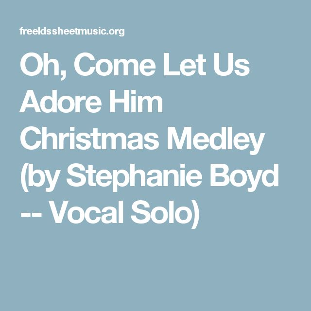 Oh, Come Let Us Adore Him Christmas Medley (by Stephanie Boyd -- Vocal Solo)