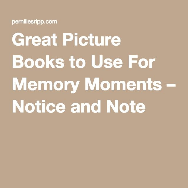 Great Picture Books to Use For Memory Moments – Notice and Note |