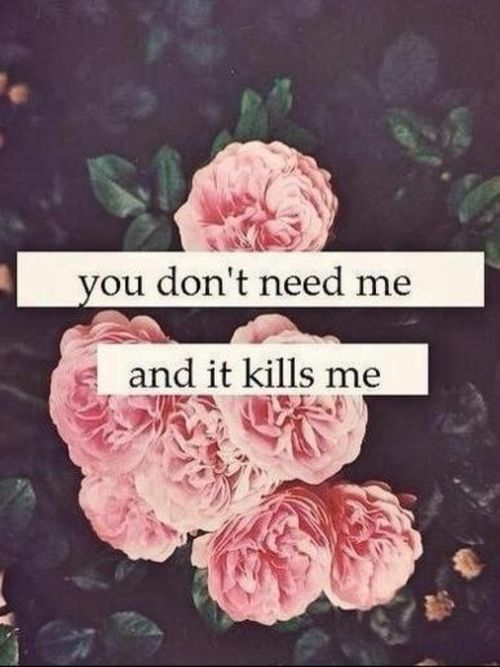 You don't need me love quotes quotes quote flowers sad heart broken relationship quotes girl quotes quotes and sayings image quotes picture quotes