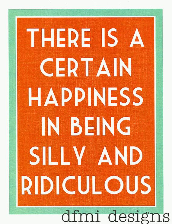 Happiness In Being Silly. erin brain stead. dfmidesigns