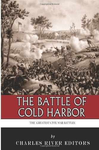 the battle of cold harbor essay The great war of 1914 was one of the bloodiest conflicts modern man has yet experienced its consequences reached far from the battlefield and into the towns, homes and families of the soldiers.