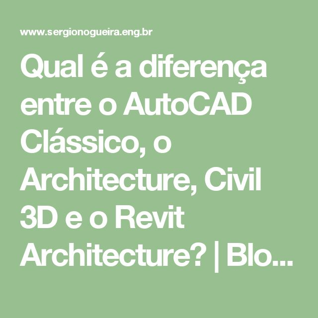 Qual é a diferença entre o AutoCAD Clássico, o Architecture, Civil 3D e o Revit Architecture? | Blog Engenharia Civil