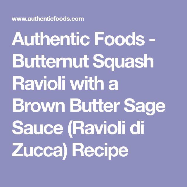 Authentic Foods - Butternut Squash Ravioli with a Brown Butter Sage Sauce (Ravioli di Zucca)  Recipe