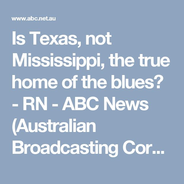 Is Texas, not Mississippi, the true home of the blues? - RN - ABC News (Australian Broadcasting Corporation)