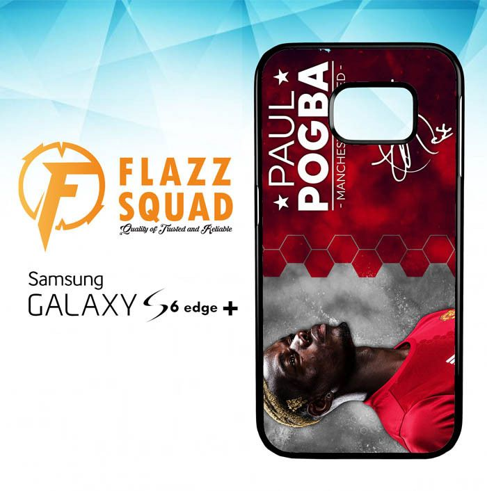 paul pogba manchester united Z4273 Samsung Galaxy S6 Edge Plus Case