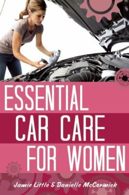 Essential Car Care for Women / Jamie Little. For more info, visit www.houstonlibrary.org or call 832-393-1313.