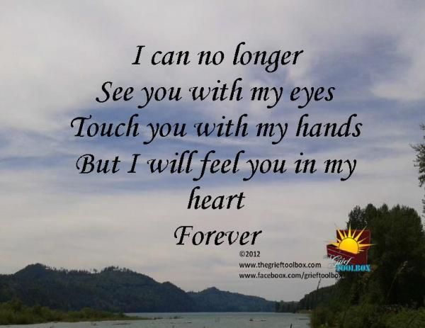I can no longer see or touch you but I will feel you in my heart forever | The Grief Toolbox