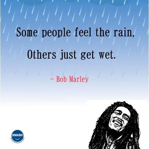 Bob Marley quotes-Some people feel the rain, others just get wet. #inspirational #Bob Marley #quotes visit www.bmabh.com for more inspirational quotes. Be Motivated And Be Happy - bmabh.com