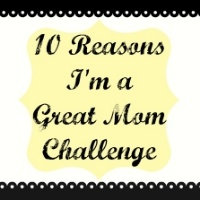 10 Reasons Im a Great Mom Challenge.