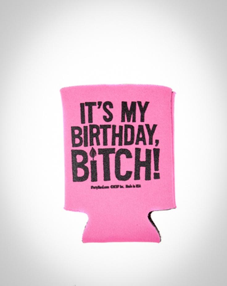 Its My Birthday, Bitch! Koozie