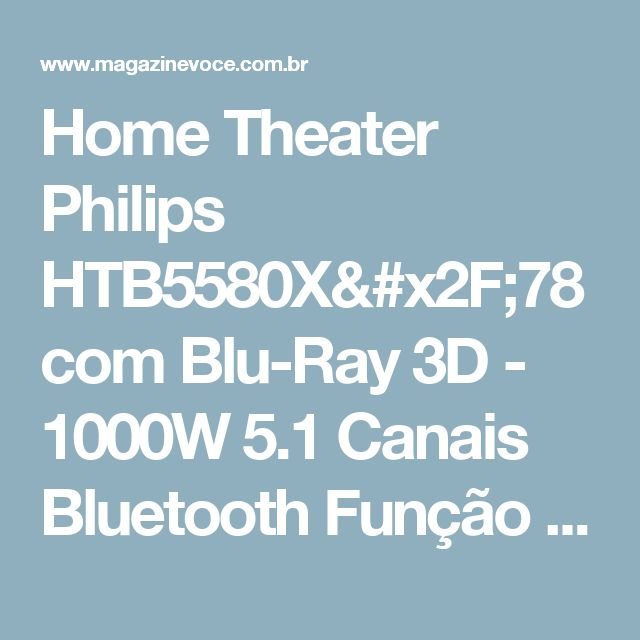 Home Theater Philips HTB5580X/78 com Blu-Ray 3D - 1000W 5.1 Canais Bluetooth Função Karaokê e HDMI - Magazine Vrshop