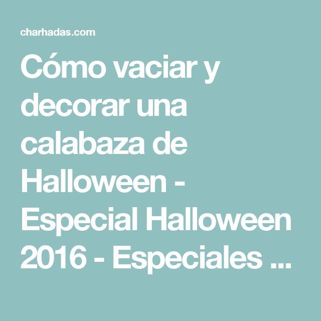 Cómo vaciar y decorar una calabaza de Halloween - Especial Halloween 2016 - Especiales - Charhadas.com