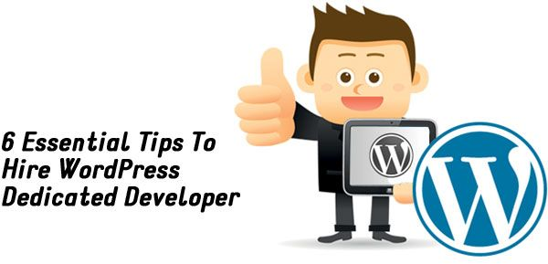 6 Essential Tips To Hire WordPress Dedicated Developer  http://www.psdtowordpressexpert.com/blog/6-essential-tips-to-hire-wordpress-dedicated-developer