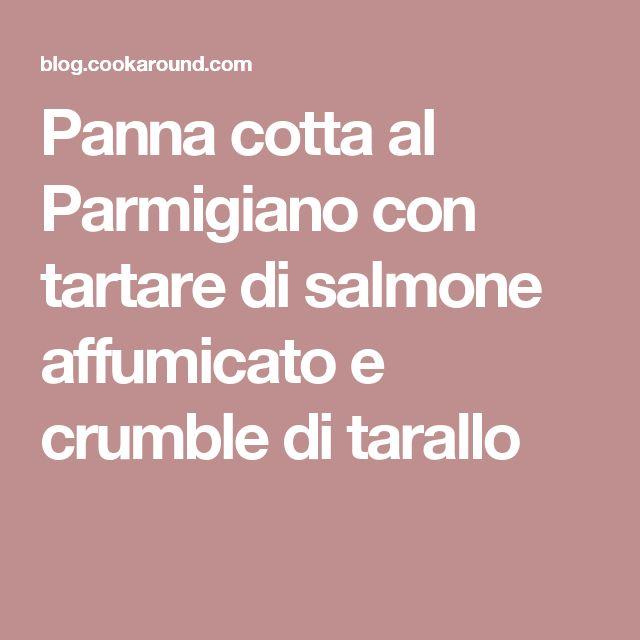 Panna cotta al Parmigiano con tartare di salmone affumicato e crumble di tarallo