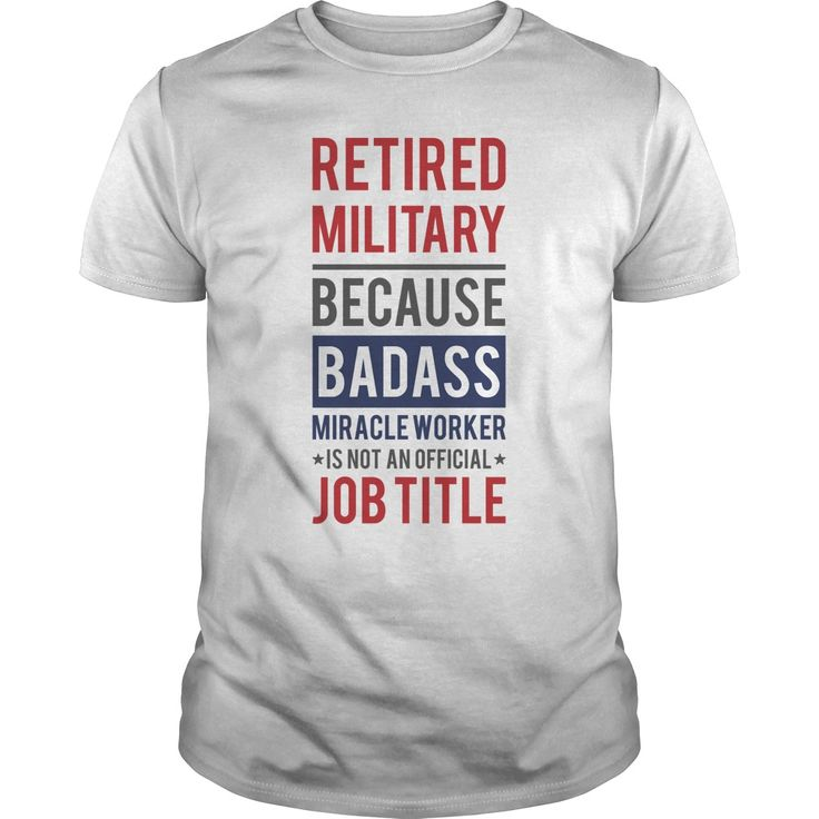 RETIRED MILITARY BECAUSE BADASS Perfect T-shirt /Guys Tee / Ladies Tee / Youth Tee / Hoodies / Sweat shirt / Guys V-Neck / Ladies V-Neck/ Unisex Tank Top / Unisex Long Sleeve  Personalized t shirts,t-shirt printing online, Cotton t shirts ,Buy t shirts online ,Printed t shirts online ,Personalized t shirts ,T shirt store ,T shirts for sale ,Black t shirt ,T-shirt design ,buy shirts online ,t shirt sale ,funky t shirts ,awesome t shirts ,online tshirt design ,funny tshirt ,plain t shirts ,t…