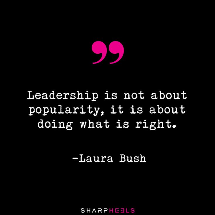 """""""Leadership is not about popularity, it is about doing what is right."""" -Laura Bush http://sharpheels.com/ #Leadership #WomenWhoLead"""