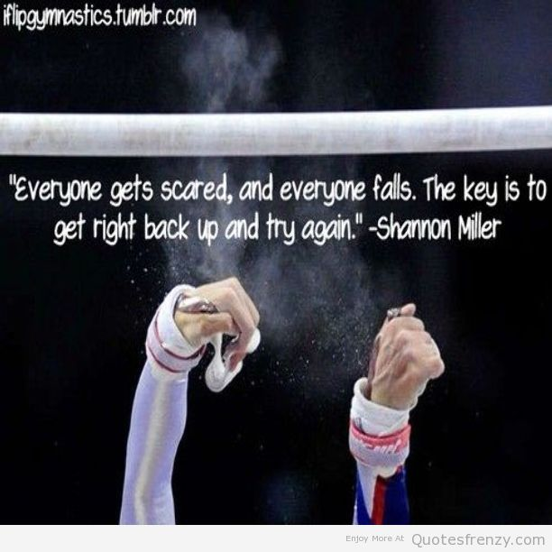 I don't do gymnastics, but this quote can apply to so many other things