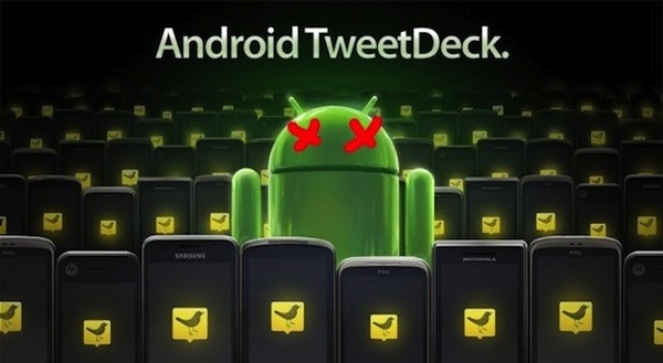 Twitter cancelará TweetDeck para Android, iOS y AIR, y retirará soporte para Facebook - http://cerebrodigital.org/2013/03/twitter-cancelara-tweetdeck-para-android-ios-y-air-y-retirara-soporte-para-facebook/ : Filed under: Software, Internet Esta podra ser una noticia dolorosa para los fanticos de TweetDeck, y por lo tanto vamos a decirla de frente: Twitter acaba de anunciar que cancelar el desarrollo de ese software en versin para ordenadores