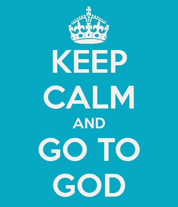 Keep Calm And Go To God.