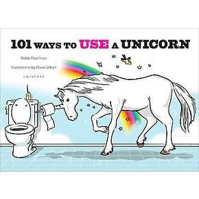 101 Ways to Use a Unicorn (Hardcover) (Robb Pearlman) : Target