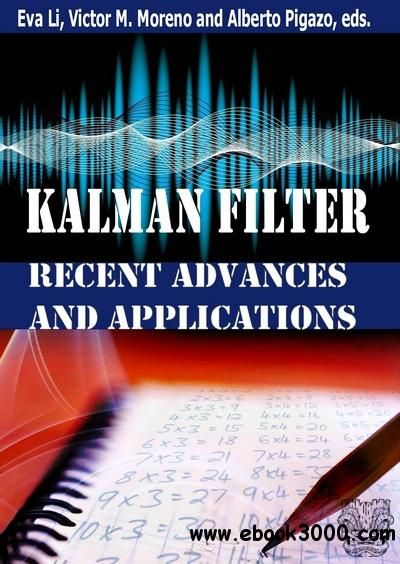 Kalman Filter Recent Advances and Applications free ebook