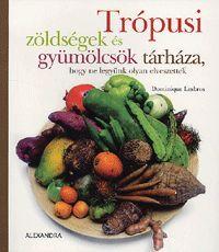 Trópusi zöldségek és gyümölcsök tárháza, hogy ne legyünk olyan elveszettek könyv - Dalnok Kiadó Zene- és DVD Áruház - Gasztronómia, szakácskönyvek - Egyéb
