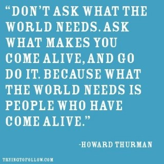what the world needs.Thoughts, Howard Thurman, Life, Inspiration, Quotes, Wisdom, Dr. Who, Living, Alive