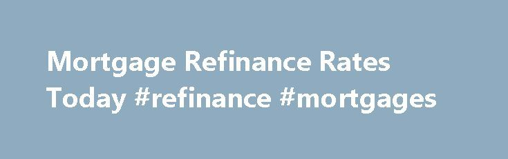Mortgage Refinance Rates Today #refinance #mortgages http://mortgages.remmont.com/mortgage-refinance-rates-today-refinance-mortgages/  #mortgage refi # Get Smart About Mortgages With Our Learning Center Mortgage refinance rates are at some of the lowest levels ever seen. It s one of the greatest times in history to be a homeowner? Why? Refinance mortgage rates … Continue reading →