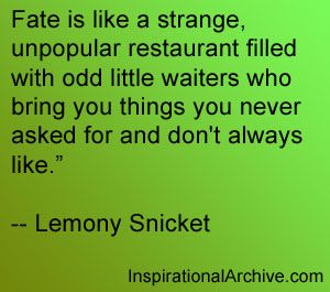 One of my favorite quotes ever...Lemony Snicket is fantastic.