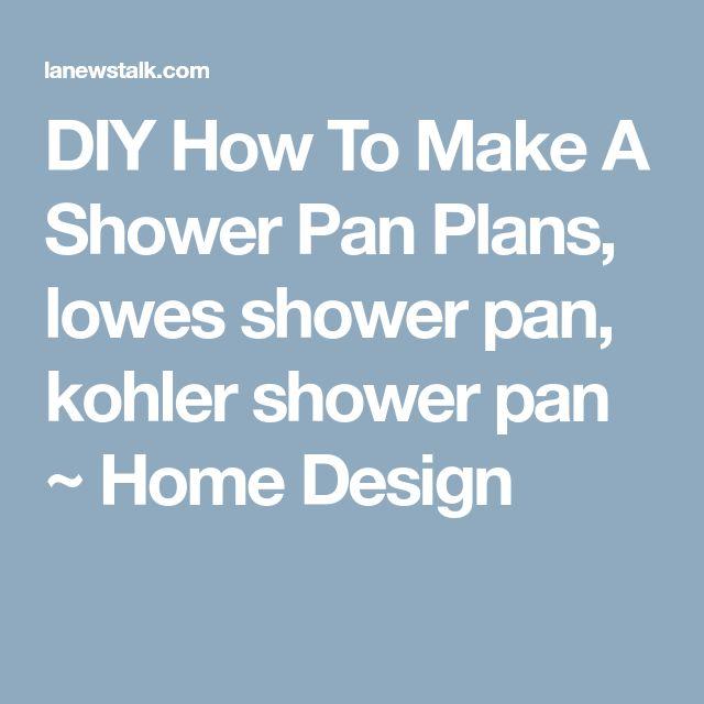 DIY How To Make A Shower Pan Plans, lowes shower pan, kohler shower pan ~ Home Design