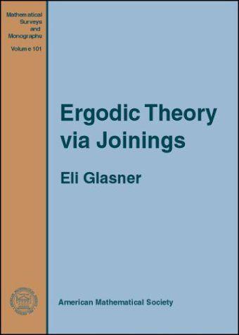 Ergodic Theory via Joinings (Mathematical Surveys and Monographs, No. 101)