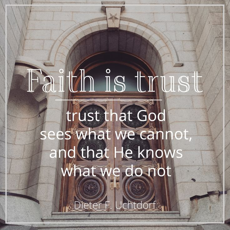 "President Dieter F. Uchtdorf: ""Faith is trust — trust that God sees what we cannot, and that He knows what we do not."" #LDS #LDSconf #quotes"
