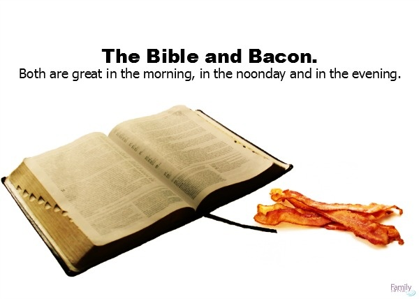 The Bible and bacon. Extremely important.