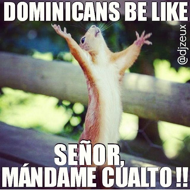 Dominicans be like.. Haha!!