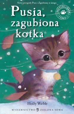 Pusia zagubiona kotka  - Holly Webb. Dalszy ciąg przygód Pusi z Zagubionej w śniegu!Ela bardzo kocha swoją kotkę Pusię. Doskonale pamięta, jak bardzo się bała, kiedy kotka zaginęła.Pewnego razu, kiedy Pusia bawi się na śniegu, rozpoczyna się straszliwa zamieć.