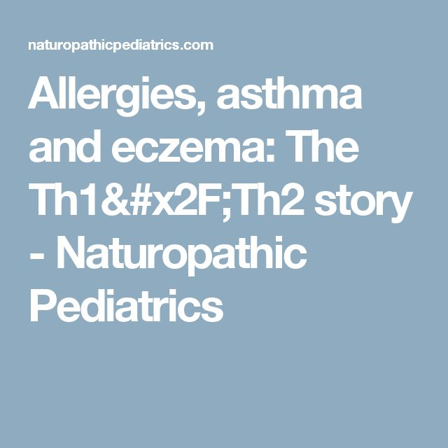 Allergies, asthma and eczema: The Th1/Th2 story - Naturopathic Pediatrics