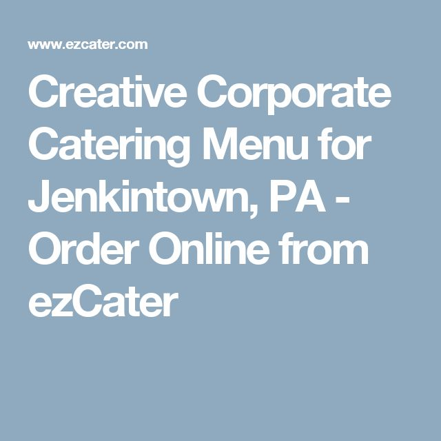 Creative Corporate Catering Menu for Jenkintown, PA - Order Online from ezCater