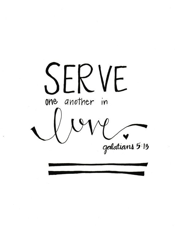 """""""For you have been called to live in freedom, my brothers and sisters. But don't use your freedom to satisfy your sinful nature. Instead, use your freedom to serve one another in love."""" (Galatians 5:13 NLT)"""