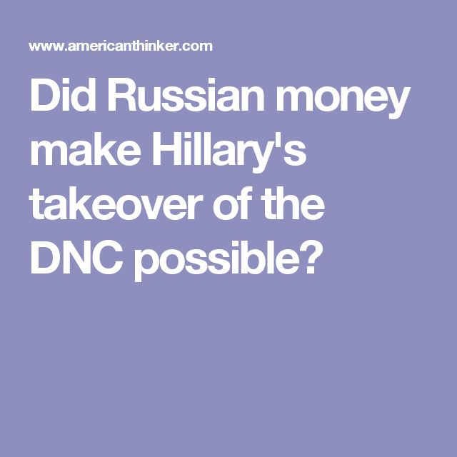 Did Russian money make Hillary's takeover of the DNC possible?