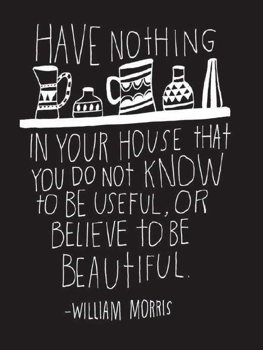 The Powerful Difference Between Organizing & Decluttering: Ideas, Inspiration, Quotes, Thought, House, Be Beautiful, William Morris