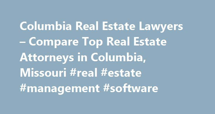 Columbia Real Estate Lawyers – Compare Top Real Estate Attorneys in Columbia, Missouri #real #estate #management #software http://real-estate.remmont.com/columbia-real-estate-lawyers-compare-top-real-estate-attorneys-in-columbia-missouri-real-estate-management-software/  #real estate columbia mo # Columbia. Missouri Real Estate Lawyers Related Practice Areas Buying, selling, or renting property? Real estate refers to land, as well as anything permanently attached to the land, such as…