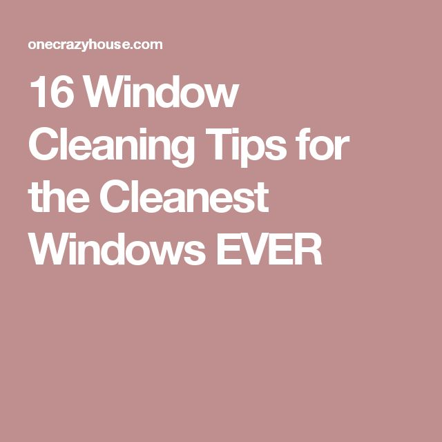 16 Window Cleaning Tips for the Cleanest Windows EVER