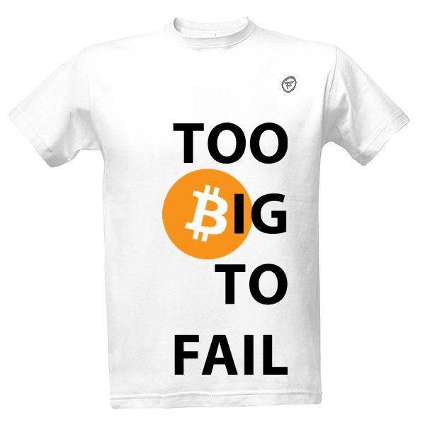 Tričko s potiskem to big to fail - bitcoin