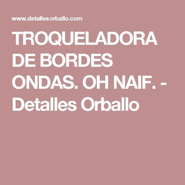 TROQUELADORA DE BORDES ONDAS. OH NAIF. - Detalles Orballo