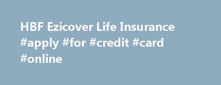 HBF Ezicover Life Insurance #apply #for #credit #card #online http://insurance.remmont.com/hbf-ezicover-life-insurance-apply-for-credit-card-online/  #life insurance quote # Important Terms and Conditions *A single HBF Ezicover Life Insurance policy costs $140.40 per annum based on WA rates, which is equivalent to $2.86 a week when paid annually. The premium is based on a 30 year old female, non-smoker with $150,000 cover. #Cover available up to $1,500,000 for persons aged […]The post HBF…