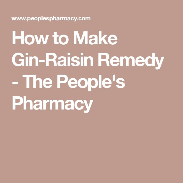 How to Make Gin-Raisin Remedy - The People's Pharmacy
